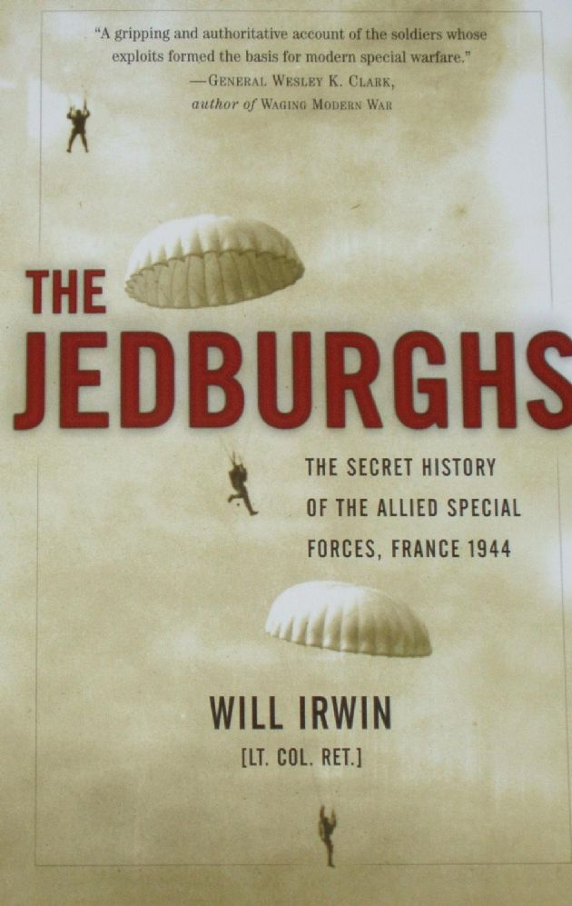 The Jedburghs - The Secret History of the Allied Special Forces, France 1944, by Will Irwin